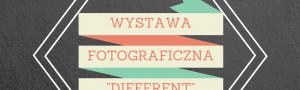 "WERNISAŻ FOTOGRAFII ""DIFFERENT"""